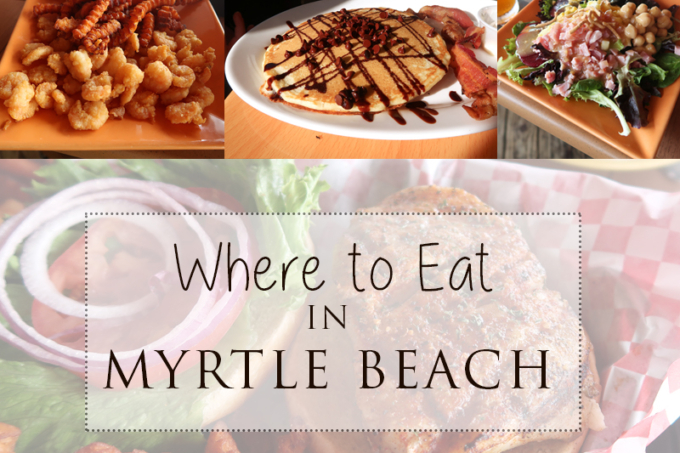 Where To Eat In Myrtle Beach | Our Recommendations!