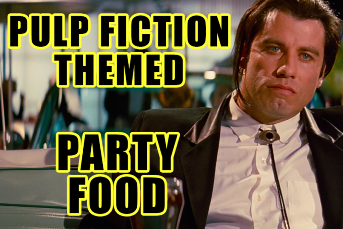 Pulp Fiction Party Food Ideas | Recipes From The Movie